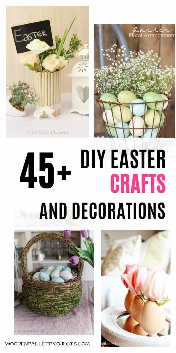 Four images with easter decorations and crafts and words in the middle saying 45+ DIY Easter Crafts and Decorations