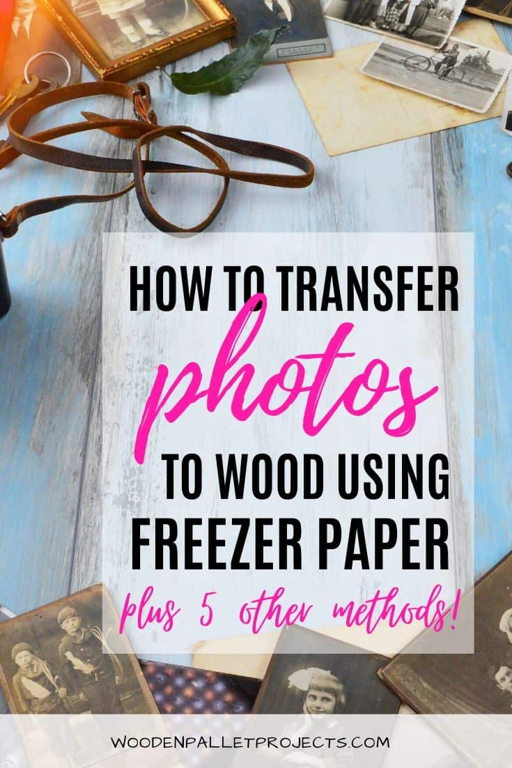 Image with photos in the background saying How to Transfer Photos using Freezer Paper Plus 5 Other Ways